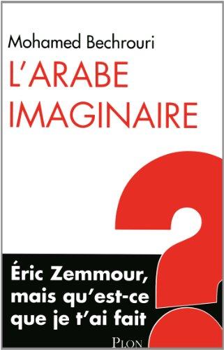 L'Arabe imaginaire : Eric Zemmour, mais qu'est-ce que je t'ai fait ?