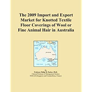 The 2009 Import and Export Market for Knotted Textile Floor Coverings of Wool or Fine Animal Hair in Canada Icon Group International