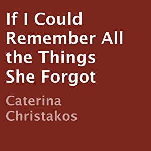 If I Could Remember All the Things She Forgot Audiobook