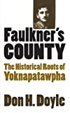 Image of Faulkner's County: The Historical Roots of Yoknapatawpha (Fred W. Morrison Series in Southern Studies)