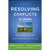 Resolving Conflicts at Work: Ten Strategies for Everyone on the Job ~ Kenneth Cloke
