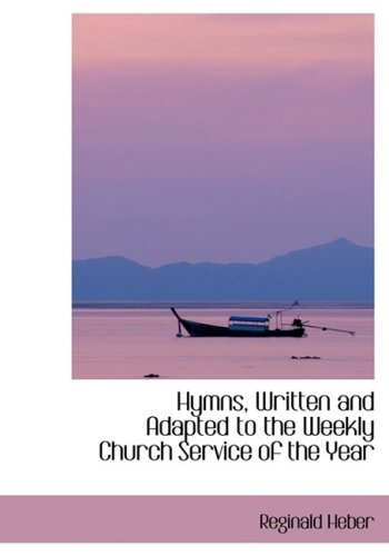 Hymns, Written and Adapted to the Weekly Church Service of the Year