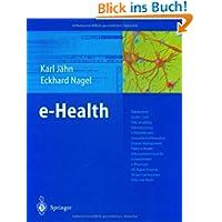 e-Health: Telemedizin, Health Cards, Teleconsulting, Telemonitoring, e-Patientenakte, Gesundheitsinformati...