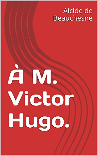 Alcide de Beauchesne - À M. Victor Hugo. (French Edition)