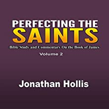 Perfecting the Saints: Bible Study and Commentary on the Book of James (       UNABRIDGED) by Jonathan Hollis Narrated by Trevor Clinger
