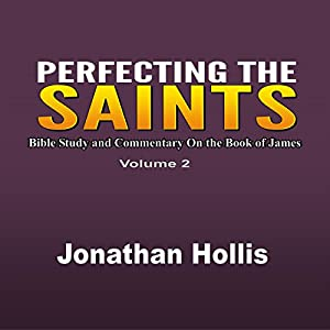 Perfecting the Saints: Bible Study and Commentary on the Book of James Audiobook
