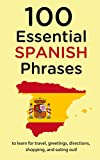 100 Essential Spanish Phrases: to learn for travel, greetings, directions, shopping, and eating out!