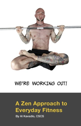 We\'re Working Out! A Zen Approach To Everyday Fitness