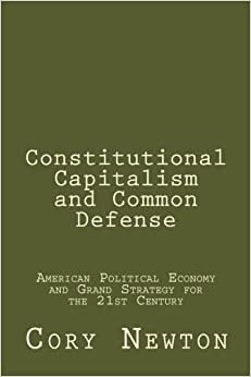 Constitutional Capitalism And Common Defense: American Political Economy And Grand Strategy For The 21st Century