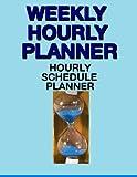 Weekly Hourly Planner: Hourly Schedule Planner