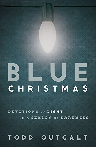 Blue Christmas Devotions of Light in a Season of Darkness [Todd Outcalt] (Tapa Blanda)