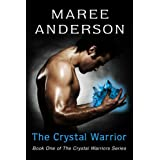 The Crystal Warrior: Book One of The Crystal Warriors Series ~ Maree Anderson