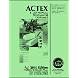 Actex Study Man. for SOA Examination FM and Cas Examination Fall 2010 ~ Matthew J. Hassett
