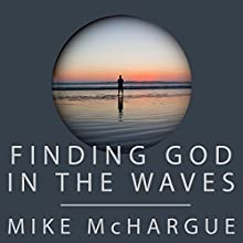 Finding God in the Waves: How I Lost My Faith and Found It Again Through Science Audiobook by Mike McHargue Narrated by Mike McHargue