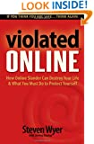 Violated Online: How Online Slander Can Destroy Your Life & What You Must Do to Protect Yourself