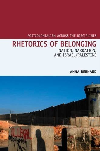 Rhetorics of Belonging: Nation, Narration, and Israel/Palestine (Postcolonialism Across the Disciplines)