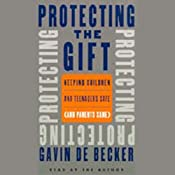 Protecting the Gift: Keeping Children and Teenagers Safe (And Parents Sane) | [Gavin De Becker]