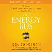 The Energy Bus: 10 Rules to Fuel Your Life, Work, and Team with Positive Energy | [Jon Gordon]