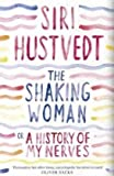 Shaking Woman: The History of My Nerves (0340998768) by Hustvedt, Siri