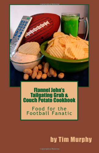 Flannel John's Tailgating Grub & Couch Potato Cookbook (Cookbooks for Guys) by Tim Murphy