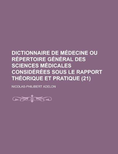 Dictionnaire de Médecine ou Répertoire Général Des Sciences Médicales Considérées Sous le Rapport Théorique et Pratique (21)