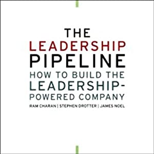 The Leadership Pipeline: How To Build the Leadership Powered Company | [James Noel, Ram Charan, Stephen Drotter]