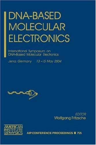 DNA-Based Molecular Electronics: International Symposium on DNA-Based Molecular Electronics (AIP Conference Proceedings)
