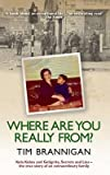 img - for [(Where are You Really From?: Kola Kubes and Gelignite, Secrets and Lies - the True Story of an Extraordinary Family )] [Author: Tim Brannigan] [Dec-2010] book / textbook / text book