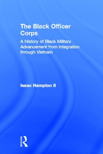 The Black Officer Corps: A History of Black Military Advancement from Integration through Vietnam