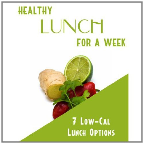 Healthy Lunch For A Week: 7 Low Calorie Lunch Options! Eat Healthy & Lose The Weight Fast! SSS+++ (2011 Brand New)