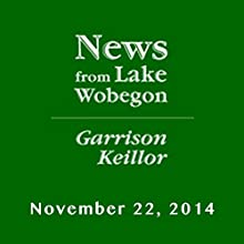 The News from Lake Wobegon from A Prairie Home Companion, November 22, 2014  by Garrison Keillor Narrated by Garrison Keillor