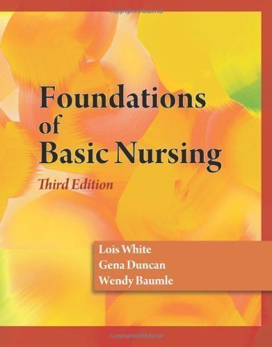 Foundations of Basic Nursing 3rd (third) Edition by White, Lois, Duncan, Gena, Baumle, Wendy published by Cengage Learning (2010)