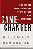 img - for The Game-Changer: How You Can Drive Revenue and Profit Growth with Innovation by Lafley, A.G., Charan, Ram 1st edition (2008) Hardcover book / textbook / text book