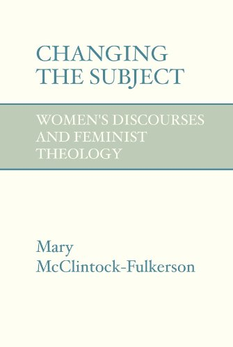 Changing the Subject: Women's Discourses and Feminist Theology