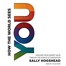 How the World Sees You: Discover Your Highest Value through the Science of Fascination (       UNABRIDGED) by Sally Hogshead Narrated by Sally Hogshead, Erik Bergmann