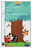 img - for Morris, reg lame un amigo / Morris, give me a friend (El Barco De Vapor / the Steamboat) (Spanish Edition) book / textbook / text book