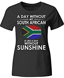 A Day Without My South African Is Like Day Without Sunshine - Ladies T-shirt