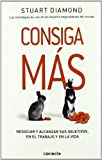 img - for Consiga mas / Getting More: Negociar y alcanzar sus objetivos, en el trabajo y en la vida / How You Can Negotiate to Succeed in Work and Life (Spanish Edition) Tra Edition by Diamond, Stuart (2011) book / textbook / text book