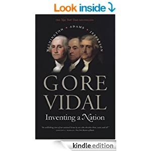 Gore Vidal-Inventing A Nation_ Washington, Adams, Jefferson- - Gore Vidal