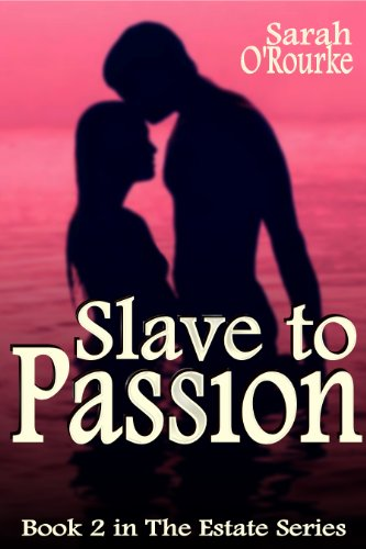 Slave to Passion (The Estate Series) by Sarah O'Rourke