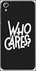 Snoogg Who Cares Designer Protective Back Case Cover For HTC Desire 826