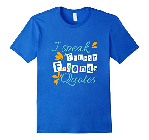 [Men's FUNNY SPEAK FLUENT F.R.I.E.N.D.S QUOTES T-SHIRT TV Film Medium Royal Blue] (Film And Tv Costume Design)