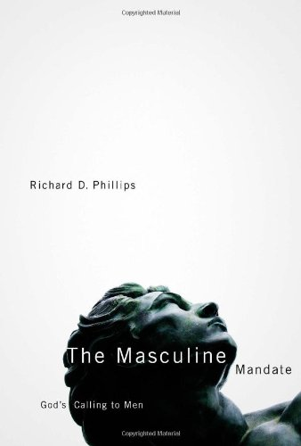 The Masculine Mandate: God's Calling to Men