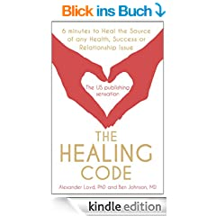 The Healing Code: 6 minutes to heal the source of your health, sucess or relationship issue (English Edition)