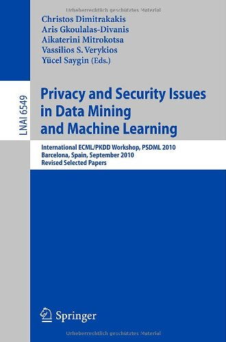 Privacy and Security Issues in Data Mining and Machine Learning: International ECML/PKDD Workshop, PSDML 2010, Barcelona, Spain, September 24, 2010. Revised Selected Papers