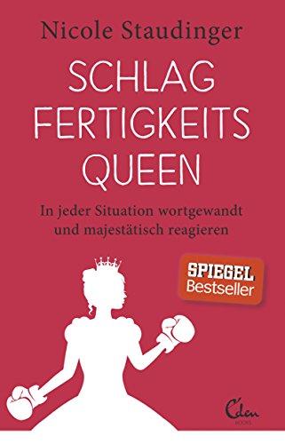 Schlagfertigkeitsqueen: In jeder Situation wortgewandt und majestätisch reagieren das Buch von Nicole Staudinger - Preise vergleichen & online bestellen