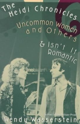 The Heidi Chronicles: Uncommon Women and Others &...