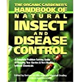 The Organic Gardener's Handbook of Natural Insect and Disease Control: A Complete Problem-Solving Guide to Keeping Your Garden & Yard Healthy Without Chemicals