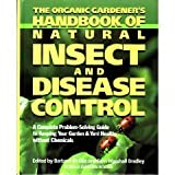 The Organic Gardeners Handbook of Natural Insect and Disease Control: A Complete Problem-Solving Guide to Keeping Your Garden & Yard Healthy Without Chemicals