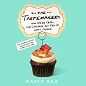 The Tastemakers: Why We're Crazy for Cupcakes but Fed Up with Fondue (Plus Baconomics, Superfoods, and Other Secrets from the World of Food Trends) | [David Sax]